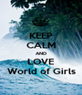 KEEP CALM AND LOVE World of Girls - Personalised Poster A1 size