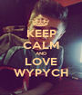 KEEP CALM AND LOVE WYPYCH - Personalised Poster A1 size