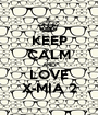 KEEP CALM AND LOVE X-MIA 2 - Personalised Poster A1 size