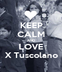 KEEP CALM AND LOVE X Tuscolano - Personalised Poster A1 size