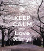 KEEP CALM AND Love X1n yi - Personalised Poster A1 size