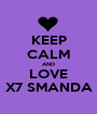 KEEP CALM AND LOVE X7 SMANDA - Personalised Poster A1 size