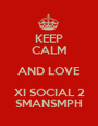 KEEP CALM AND LOVE XI SOCIAL 2 SMANSMPH - Personalised Poster A1 size
