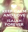 KEEP CALM AND LOVE XOXOX ISAIAH FOREVER - Personalised Poster A1 size