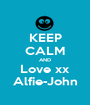 KEEP CALM AND Love xx Alfie-John - Personalised Poster A1 size