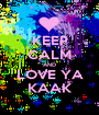 KEEP CALM AND LOVE YA KAAK - Personalised Poster A1 size