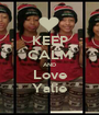 KEEP CALM AND Love Yalie - Personalised Poster A1 size