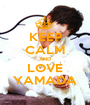 KEEP CALM AND LOVE YAMADA - Personalised Poster A1 size