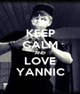 KEEP CALM AND LOVE YANNIC - Personalised Poster A1 size