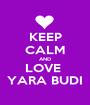 KEEP CALM AND LOVE  YARA BUDI - Personalised Poster A1 size