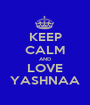 KEEP CALM AND LOVE YASHNAA - Personalised Poster A1 size