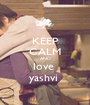 KEEP CALM AND love  yashvi  - Personalised Poster A1 size