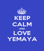 KEEP CALM AND LOVE YEMAYA - Personalised Poster A1 size