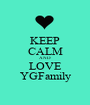 KEEP CALM AND LOVE YGFamily - Personalised Poster A1 size
