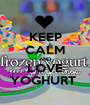 KEEP CALM AND LOVE YOGHURT  - Personalised Poster A1 size