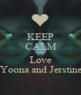 KEEP CALM AND Love Yoona and Jerstine - Personalised Poster A1 size
