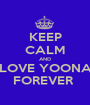 KEEP CALM AND LOVE YOONA FOREVER  - Personalised Poster A1 size