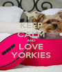 KEEP CALM AND LOVE YORKIES - Personalised Poster A1 size