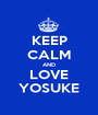 KEEP CALM AND LOVE YOSUKE - Personalised Poster A1 size