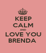 KEEP CALM AND LOVE YOU BRENDA  - Personalised Poster A1 size