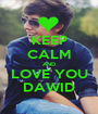 KEEP CALM AND LOVE YOU DAWID - Personalised Poster A1 size