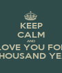 KEEP CALM AND LOVE YOU FOR A THOUSAND YEARS - Personalised Poster A1 size