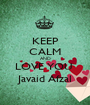 KEEP CALM AND LOVE YOU  Javaid Afzal - Personalised Poster A1 size