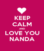 KEEP CALM AND LOVE YOU NANDA - Personalised Poster A1 size