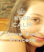 KEEP CALM AND Love You Princesa - Personalised Poster A1 size