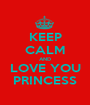 KEEP CALM AND LOVE YOU PRINCESS - Personalised Poster A1 size