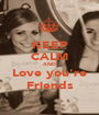 KEEP CALM AND Love you're Friends - Personalised Poster A1 size