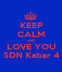 KEEP CALM AND LOVE YOU SDN Kabar 4 - Personalised Poster A1 size