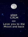 KEEP CALM AND  Love you to the  Moon and back  - Personalised Poster A1 size