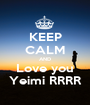 KEEP CALM AND Love you Yeimi RRRR - Personalised Poster A1 size