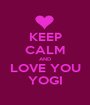 KEEP CALM AND LOVE YOU YOGI - Personalised Poster A1 size