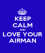 KEEP CALM AND LOVE YOUR AIRMAN - Personalised Poster A1 size