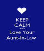 KEEP CALM AND Love Your Aunt-In-Law  - Personalised Poster A1 size
