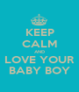 KEEP CALM AND LOVE YOUR BABY BOY - Personalised Poster A1 size