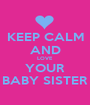 KEEP CALM AND LOVE YOUR BABY SISTER - Personalised Poster A1 size