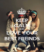 KEEP CALM AND LOVE YOUR BEST FREINDS - Personalised Poster A1 size