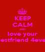 KEEP CALM AND love your bestfriend 4ever - Personalised Poster A1 size
