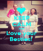 KEEP CALM AND Love your Besties!  - Personalised Poster A1 size