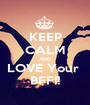 KEEP CALM AND LOVE Your  BFF!! - Personalised Poster A1 size