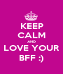 KEEP CALM AND LOVE YOUR BFF :) - Personalised Poster A1 size