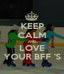 KEEP CALM AND LOVE YOUR BFF 'S - Personalised Poster A1 size
