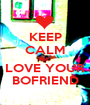 KEEP CALM AND LOVE YOUR BOFRIEND - Personalised Poster A1 size