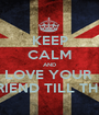 KEEP CALM AND LOVE YOUR  BOYFRIEND TILL THE END. - Personalised Poster A1 size