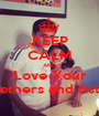 KEEP CALM AND Love Your Brothers and sister - Personalised Poster A1 size