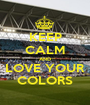 KEEP CALM AND LOVE YOUR COLORS - Personalised Poster A1 size