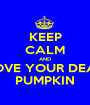KEEP CALM AND LOVE YOUR DEAR PUMPKIN - Personalised Poster A1 size